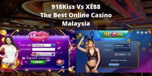 918Kiss Vs XE88 The Best Online Casino, Malaysia