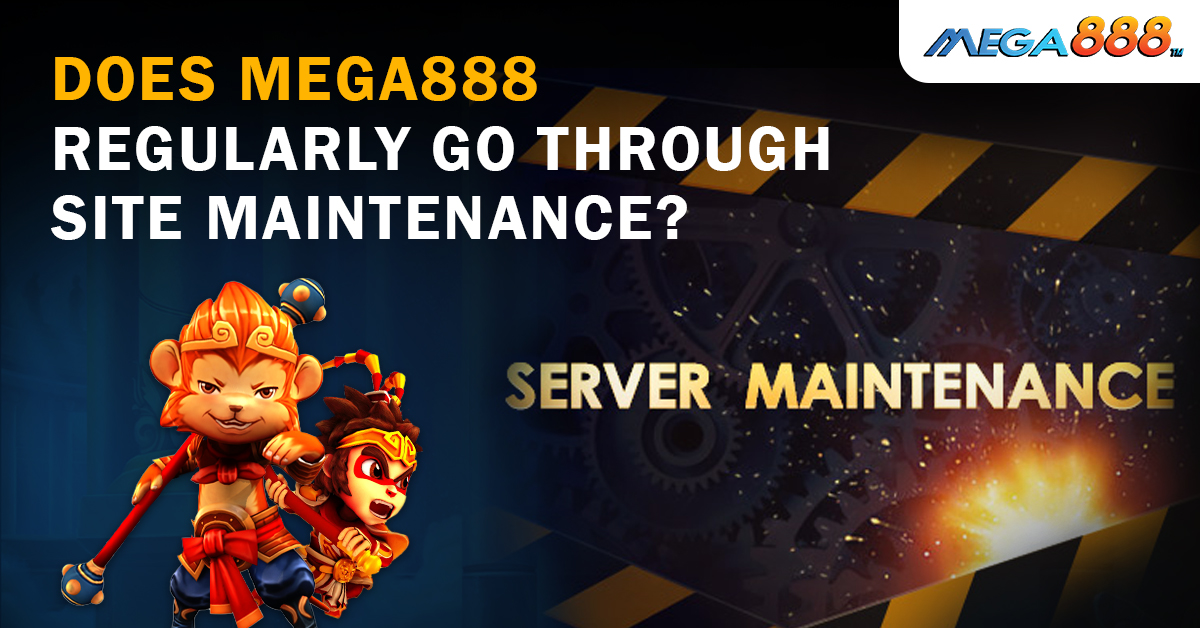 Does mega888 regularly go through site maintenance